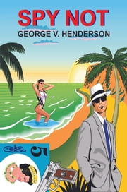 Spy Not George V. Henderson ebook by George V. Henderson
