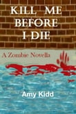 Kill Me Before I Die: A Zombie Novella