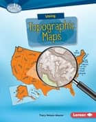 Using Topographic Maps ekitaplar by Tracy Nelson Maurer