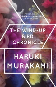 The Wind-Up Bird Chronicle - A Novel ebook by Haruki Murakami