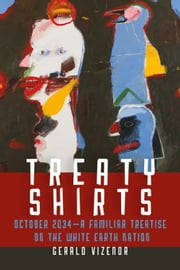 Treaty Shirts: October 2034-A Familiar Treatise on the White Earth Nation ebook by Vizenor, Gerald