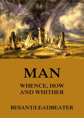 Man: Whence, How and Whither eBook by Annie Besant,C. W. Leadbeater