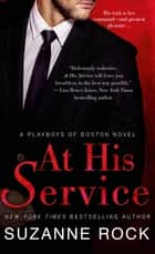 At His Service - A Playboys of Boston Novel ebook by Suzanne Rock