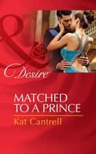 Matched to a Prince (Mills & Boon Desire) (Happily Ever After, Inc., Book 2) 電子書 by Kat Cantrell