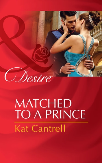 Matched to a Prince (Mills & Boon Desire) (Happily Ever After, Inc., Book 2) ebook by Kat Cantrell