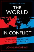 The World in Conflict - Understanding the world's troublespots ebook by John Andrews