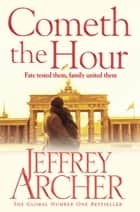 Cometh the Hour: The Clifton Chronicles 6 ebook by Jeffrey Archer