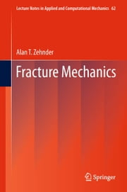 Fracture Mechanics ebook by Alan T. Zehnder