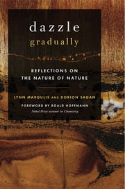 Dazzle Gradually - Reflections on the Nature of Nature ebook by Lynn Margulis,Dorion Sagan,Roald Hoffman