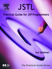 JSTL: Practical Guide for JSP Programmers ebook by Spielman, Sue