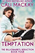 Temptation - The Billionaire's Seduction Series, #4 ebook by Cali MacKay