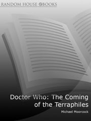 Doctor Who: The Coming of the Terraphiles ebook by Michael Moorcock