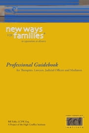 New Ways for Families in Divorce or Separation: Professional Guidebook - For Therapists, Lawyers, Judicial Officers and Mediators ebook by Bill Eddy LCSW Esq.