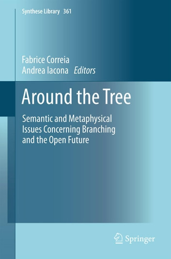 Around the Tree - Semantic and Metaphysical Issues Concerning Branching and the Open Future ebook by