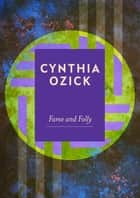 Fame and Folly ebook by Cynthia Ozick