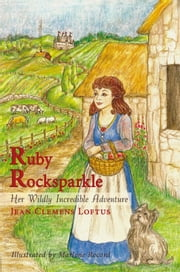Ruby Rocksparkle - Her Wildly Incredible Adventure ebook by Jean Clemens Loftus