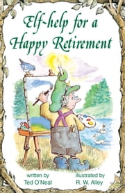 Elf-help for a Happy Retirement ebook by Ted O'Neal
