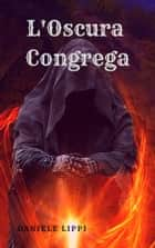 L'Oscura Congrega ebook by Daniele Lippi
