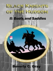 Black Knights of the Hudson Book II: Boots and Saddles ebook by Beverly C Gray