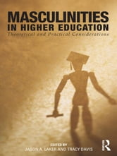 Masculinities in Higher Education - Theoretical and Practical Considerations ebook by