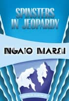 Spinsters in Jeopardy ebook by Ngaio Marsh