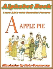 A APPLE PIE: Alphabet books for children ebook by Kate Greenaway
