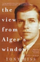 The View from Alger's Window ebook by Tony Hiss