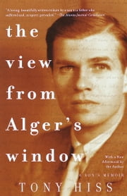 The View from Alger's Window - A Son's Memoir ebook by Tony Hiss