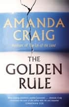 The Golden Rule - Longlisted for the Women's Prize 2021 ebook by Amanda Craig