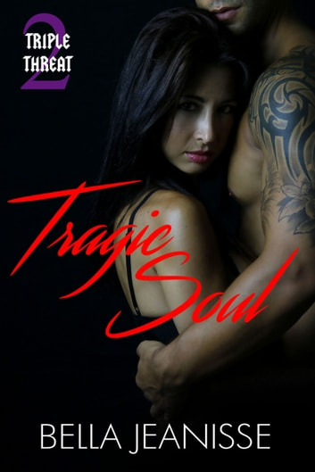 Tragic Soul: Triple Threat Book 2 ebook by Bella Jeanisse
