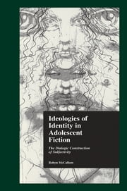 Ideologies of Identity in Adolescent Fiction - The Dialogic Construction of Subjectivity ebook by Robyn McCallum,Jack D. Zipes