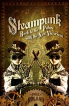 Steampunk - Back to the Future with the New Victorians ebook by Paul Roland