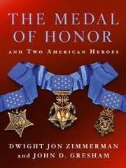 The Medal of Honor and Two American Heroes ebook by Dwight Jon Zimmerman,John D. Gresham