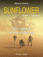SUNFLOWER - The Attack of the Cyborgs - Season 1 Episode 9 ebook by Minna House