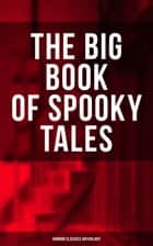 The Big Book of Spooky Tales - Horror Classics Anthology - Number 13, The Deserted House, The Man with the Pale Eyes, The Oblong Box, The Birth-Mark ebook by