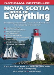 Nova Scotia Book of Everything: Everything You Wanted to Know About Nova Scotia and Were Going to Ask Anyway ebook by MacIntyre, John