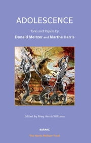 Adolescence - Talks and Papers by Donald Meltzer and Martha Harris ebook by Martha Harris,Donald Meltzer