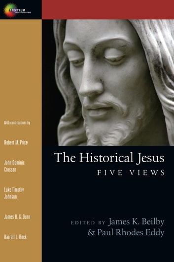 The Historical Jesus - Five Views ebook by Robert M. Price,John Dominic Crossan,Luke Timothy Johnson,James D. G. Dunn,Darrell L. Bock