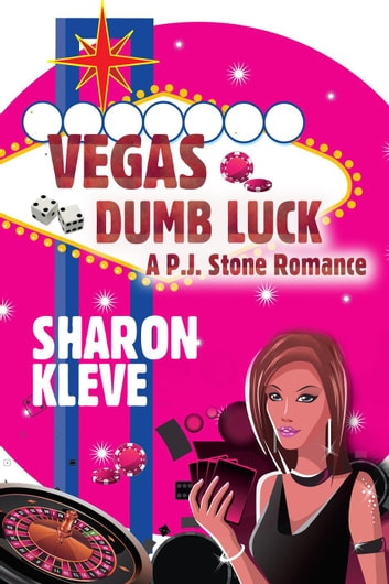 Vegas Dumb Luck - A P. J. Stone Romance ebook by Sharon Kleve