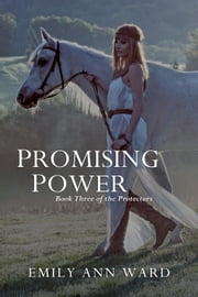 Promising Power - The Protectors, #3 ebook by Emily Ann Ward