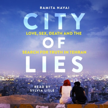 City of Lies - Love, Sex, Death and the Search for Truth in Tehran audiobook by Ramita Navai