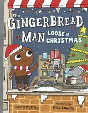 The Gingerbread Man Loose at Christmas ebook by Laura Murray,Mike Lowery