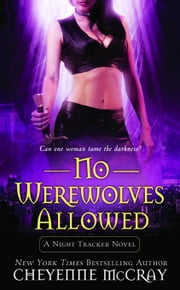 No Werewolves Allowed - A Night Tracker Novel ebook by Cheyenne McCray