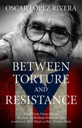 Between Torture And Restistance ebook by Oscar Lopez Rivera
