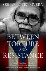 Between Torture And Restistance ebook by Luis Nieves Falcon,Oscar Lopez Rivera