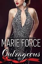 Outrageous (Quantum Series, Book 7) ebook by Marie Force