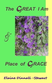 The Great I Am and Place Of Grace ebook by Elaine Dinnall-Stewart