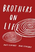 Brothers On Life ebook by Matt Czuchry, Mike Czuchry