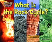 What Is the Rock Cycle? ebook by Lawrence, Ellen