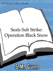 SEALs Sub Strike: Operation Black Snow ebook by S. M. Gunn